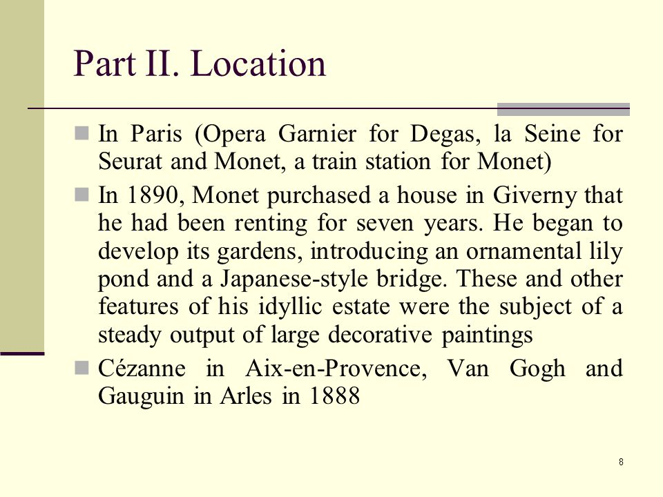 8 Part II. Location In Paris (Opera Garnier for Degas, la Seine for Seurat and Monet, a train station for Monet) In 1890, Monet purchased a house in G
