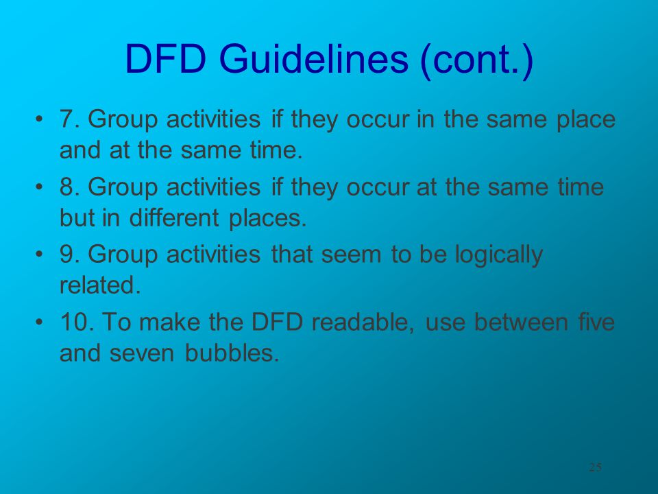 25 DFD Guidelines (cont.) 7. Group activities if they occur in the same place and at the same time. 8. Group activities if they occur at the same time