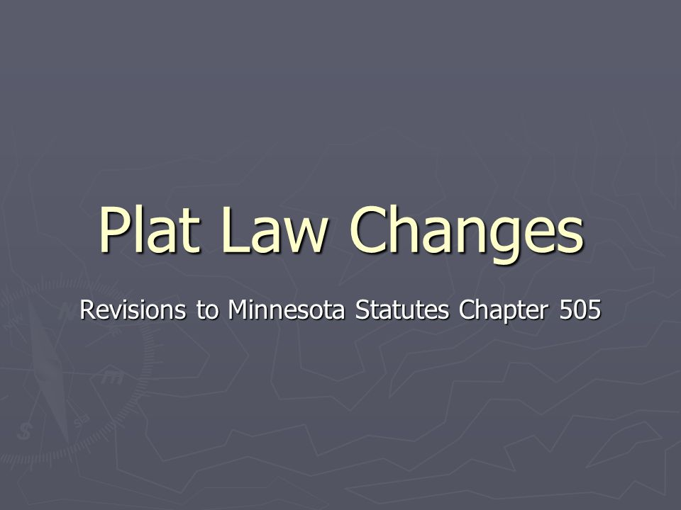 Plat Law Changes Revisions to Minnesota Statutes Chapter 505