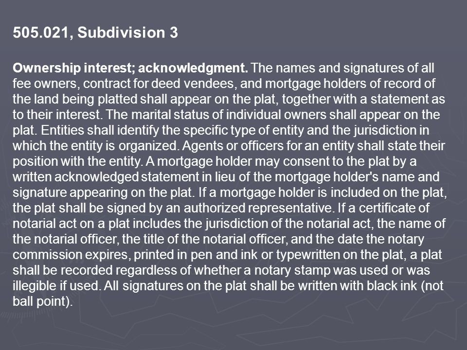 505.021, Subdivision 3 Ownership interest; acknowledgment. The names and signatures of all fee owners, contract for deed vendees, and mortgage holders