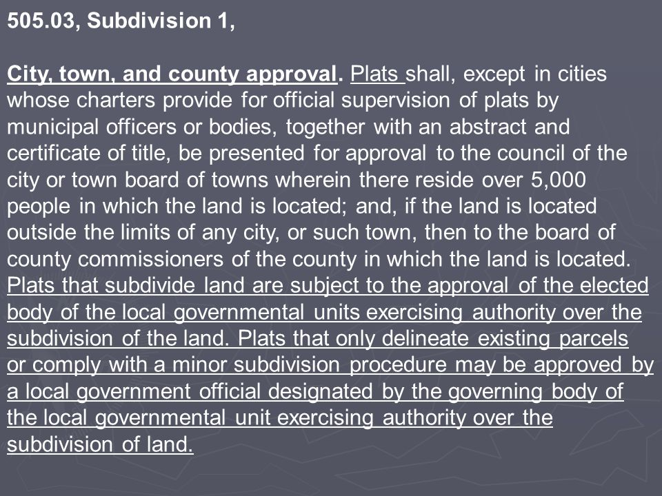505.03, Subdivision 1, City, town, and county approval. Plats shall, except in cities whose charters provide for official supervision of plats by muni