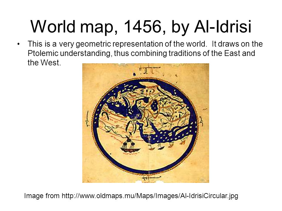 World map, 1456, by Al-Idrisi This is a very geometric representation of the world.