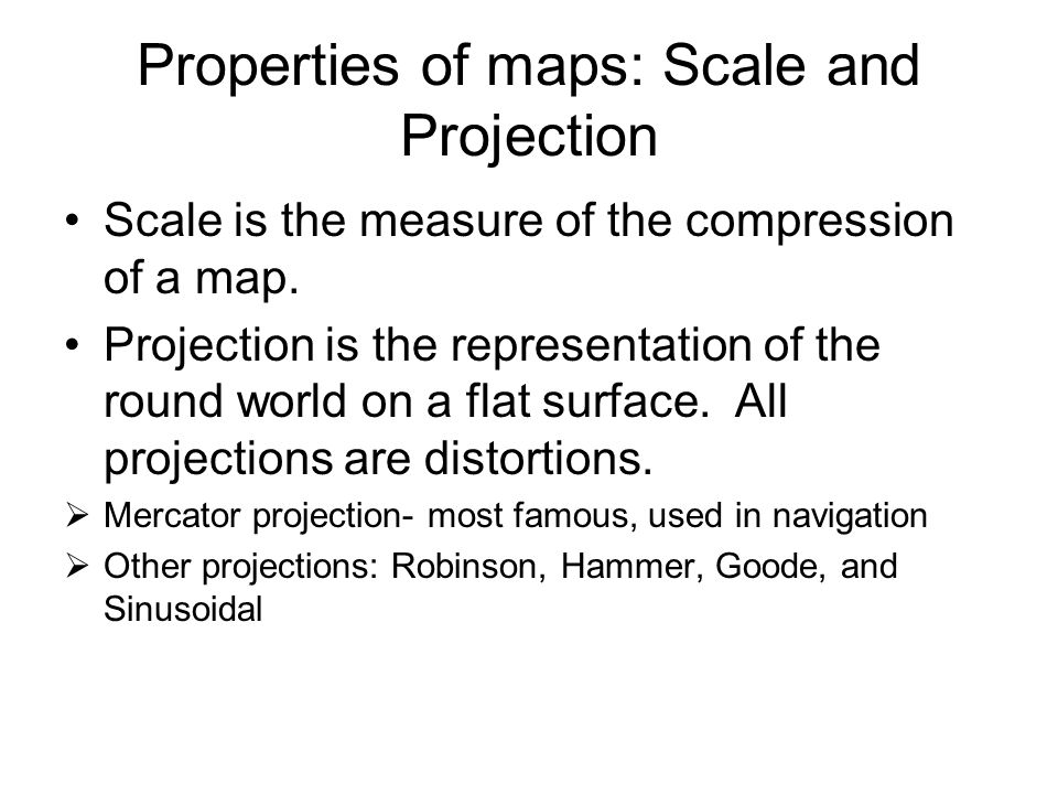 Properties of maps: Scale and Projection Scale is the measure of the compression of a map.
