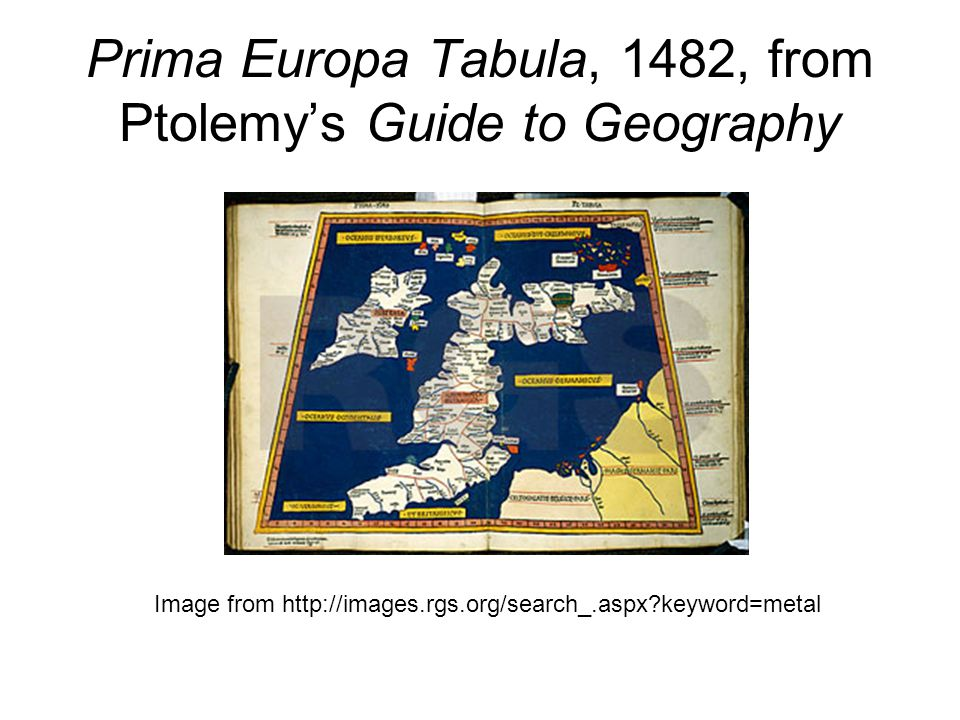 Prima Europa Tabula, 1482, from Ptolemy's Guide to Geography Image from http://images.rgs.org/search_.aspx keyword=metal