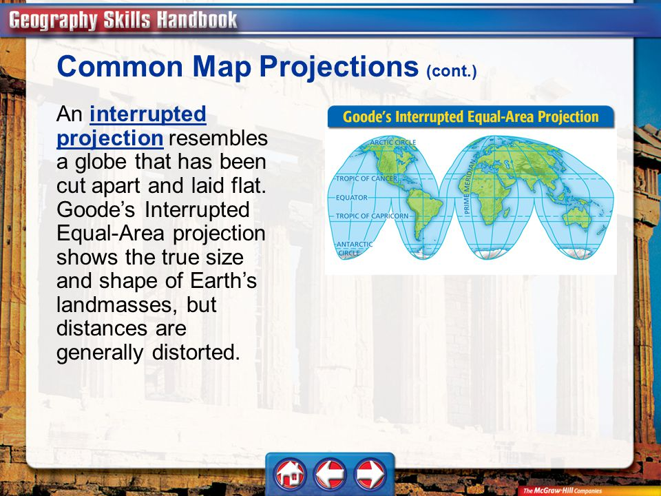 Geography Handbook Common Map Projections (cont.) An interrupted projection resembles a globe that has been cut apart and laid flat.