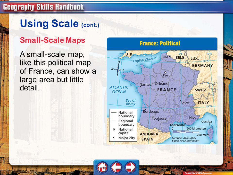 Geography Handbook Using Scale (cont.) Small-Scale Maps A small-scale map, like this political map of France, can show a large area but little detail.