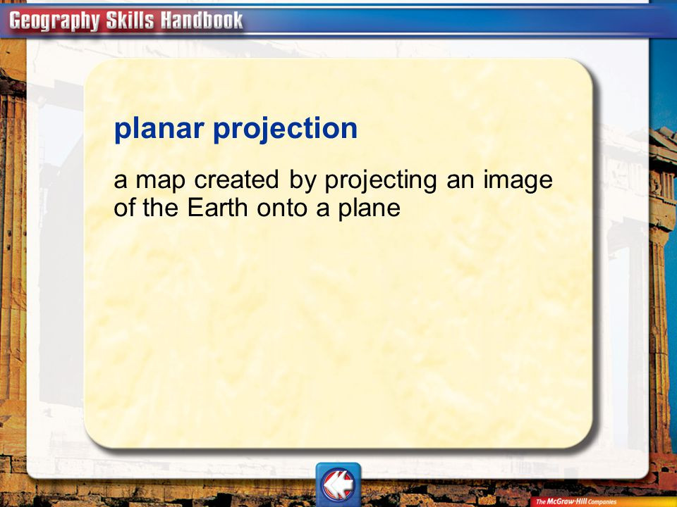 Vocab6 planar projection a map created by projecting an image of the Earth onto a plane