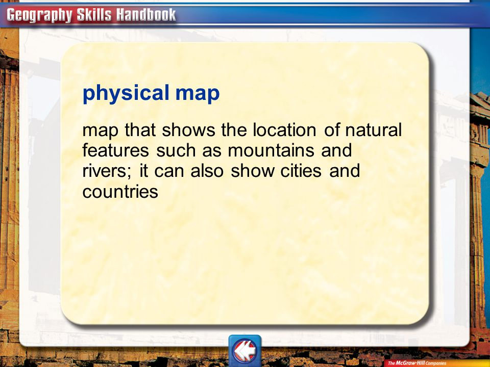 Vocab23 physical map map that shows the location of natural features such as mountains and rivers; it can also show cities and countries