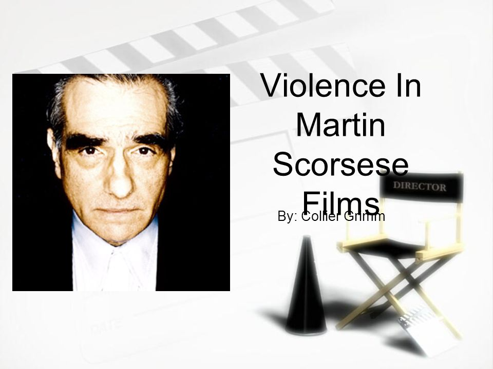 Violence In Martin Scorsese Films By: Collier Grimm