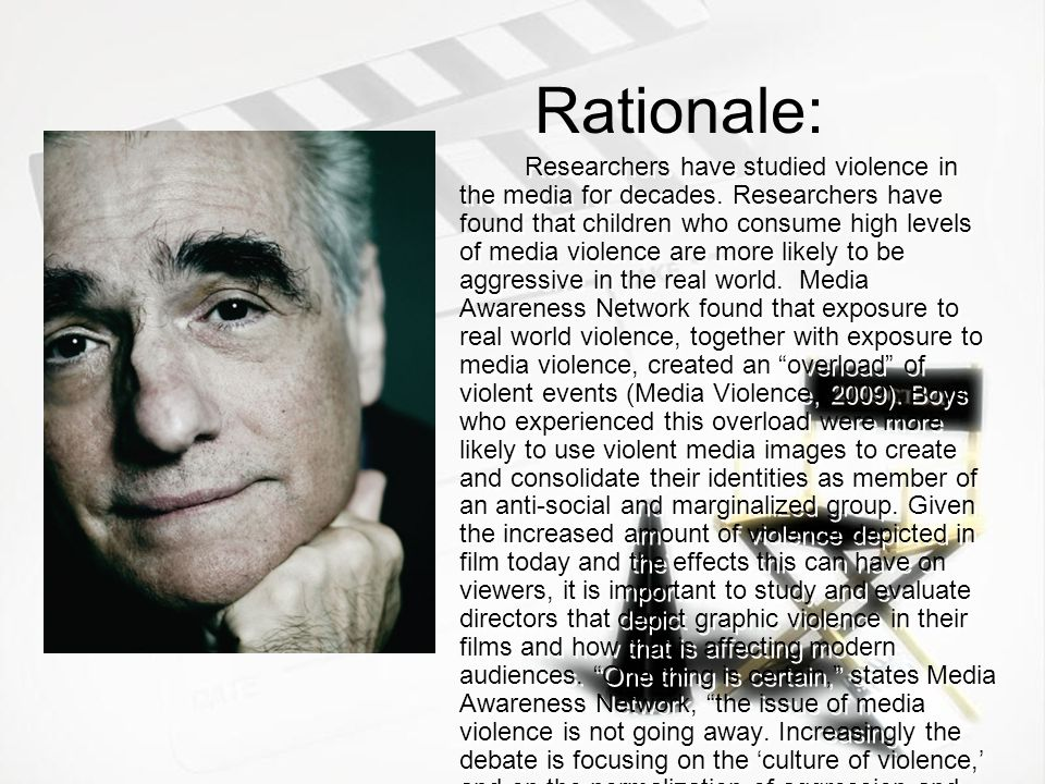 Rationale: Researchers have studied violence in the media for decades. Researchers have found that children who consume high levels of media violence