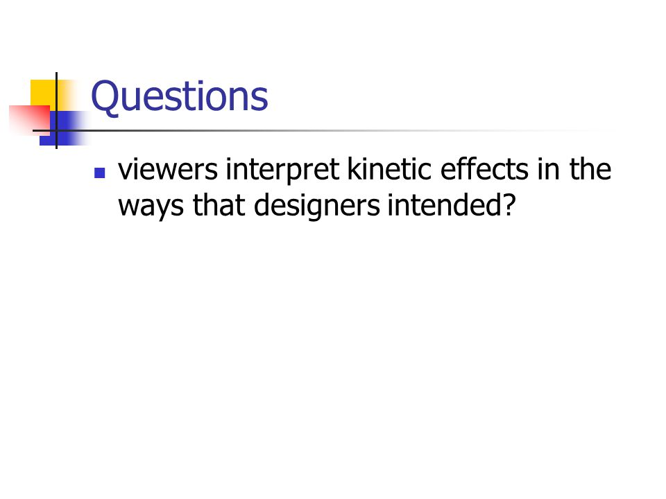 Questions viewers interpret kinetic effects in the ways that designers intended?