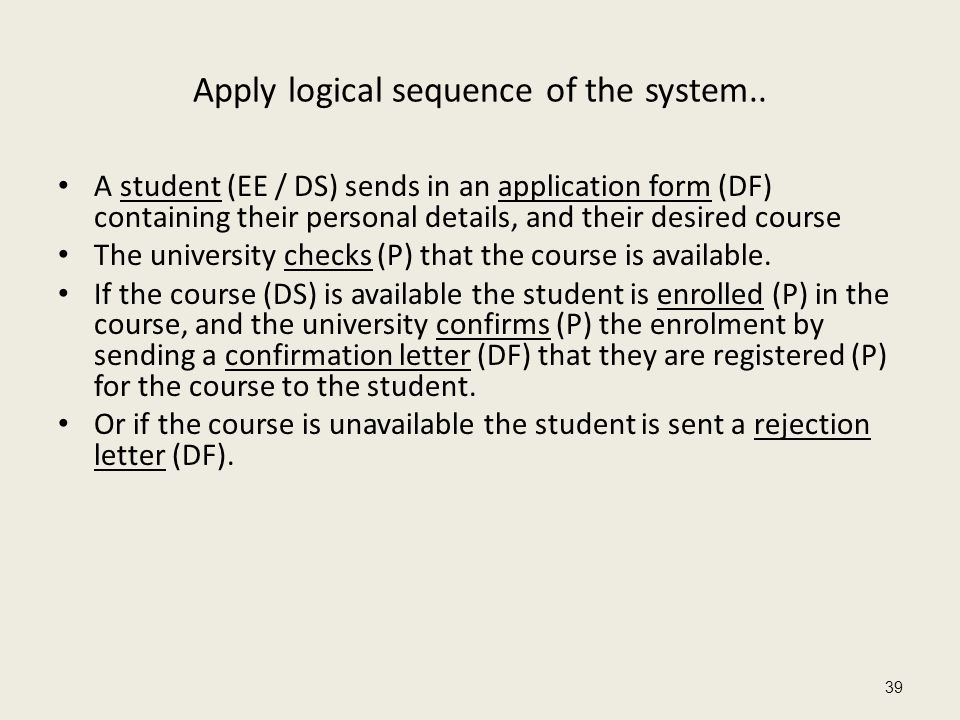 39 Apply logical sequence of the system.. A student (EE / DS) sends in an application form (DF) containing their personal details, and their desired c