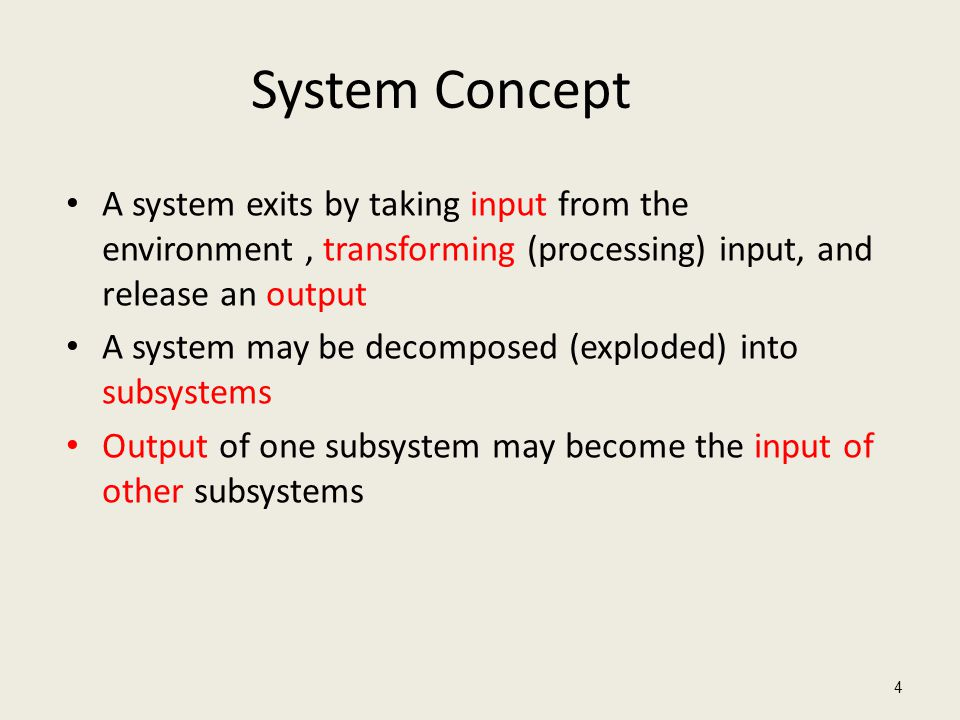 System Concept A system exits by taking input from the environment, transforming (processing) input, and release an output A system may be decomposed