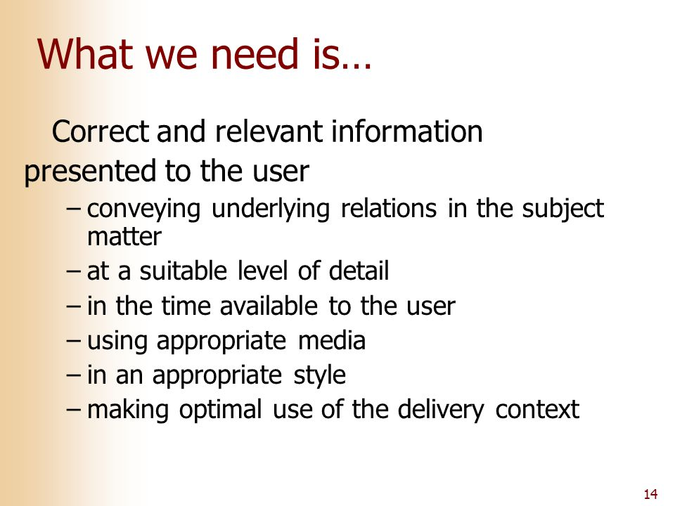 14 What we need is… presented to the user –conveying underlying relations in the subject matter –at a suitable level of detail –in the time available