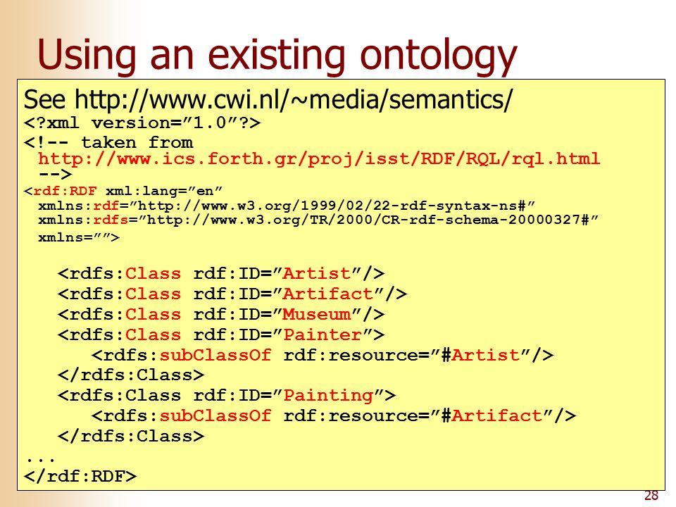 28 Using an existing ontology See http://www.cwi.nl/~media/semantics/ <rdf:RDF xml:lang= en xmlns:rdf= http://www.w3.org/1999/02/22-rdf-syntax-ns# xmlns:rdfs= http://www.w3.org/TR/2000/CR-rdf-schema-20000327# xmlns= >...