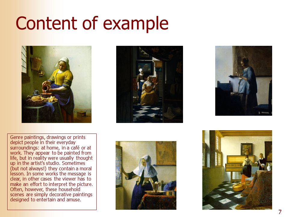7 Content of example Genre paintings, drawings or prints depict people in their everyday surroundings: at home, in a café or at work. They appear to b