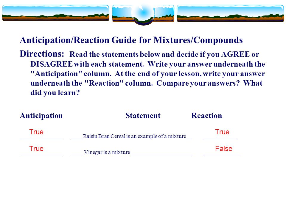 Anticipation/Reaction Guide for Mixtures/Compounds Directions: Read the statements below and decide if you AGREE or DISAGREE with each statement. Writ