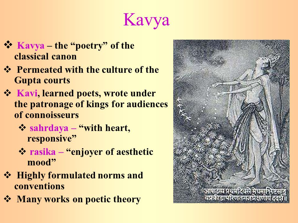 "Kavya  Kavya – the ""poetry"" of the classical canon  Permeated with the culture of the Gupta courts  Kavi, learned poets, wrote under the patronage"
