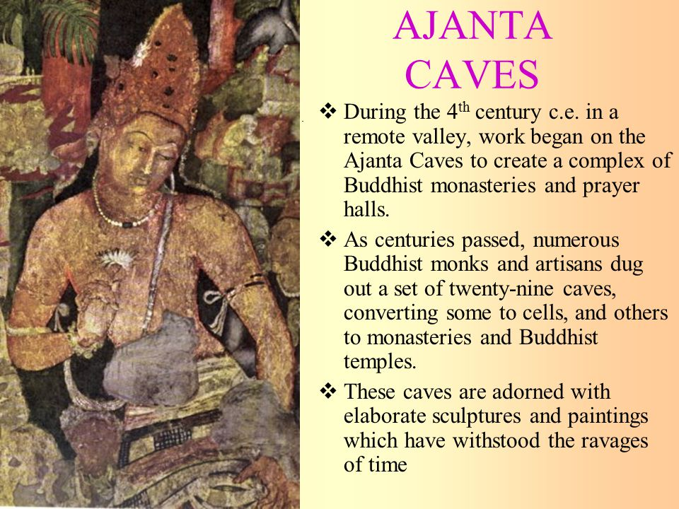 AJANTA CAVES  During the 4 th century c.e.