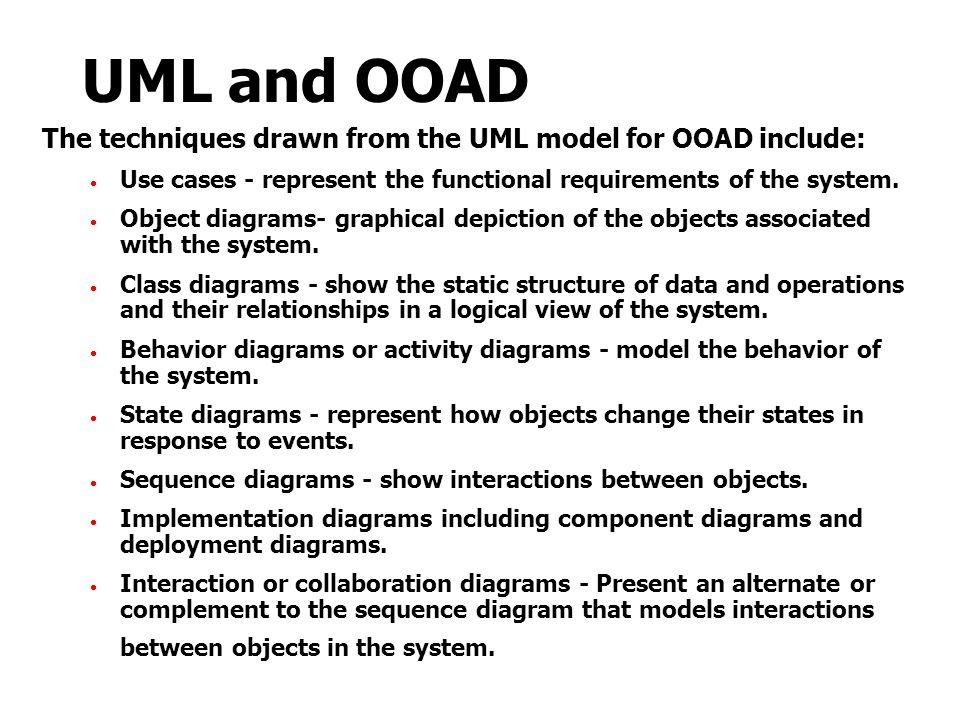 UML and OOAD The techniques drawn from the UML model for OOAD include:  Use cases - represent the functional requirements of the system.