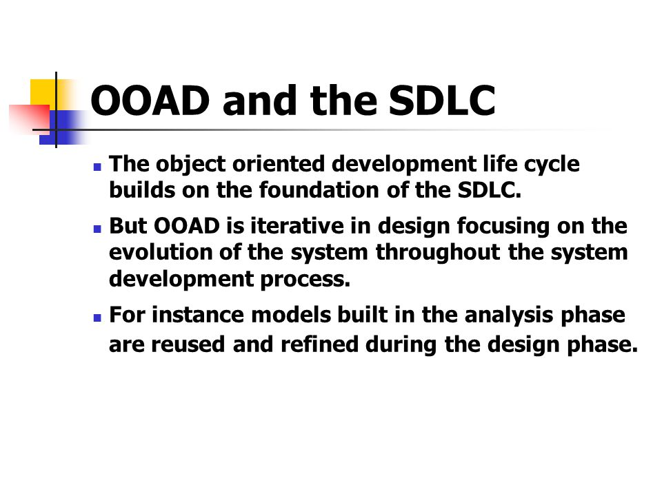 OOAD and the SDLC The object oriented development life cycle builds on the foundation of the SDLC.