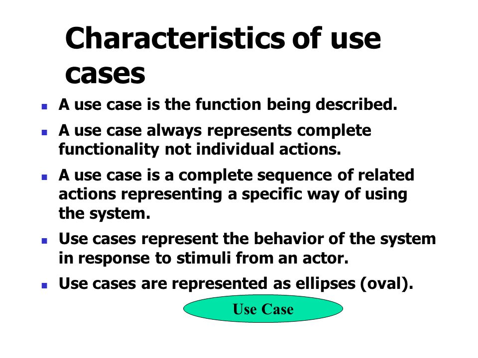Characteristics of use cases A use case is the function being described. A use case always represents complete functionality not individual actions. A