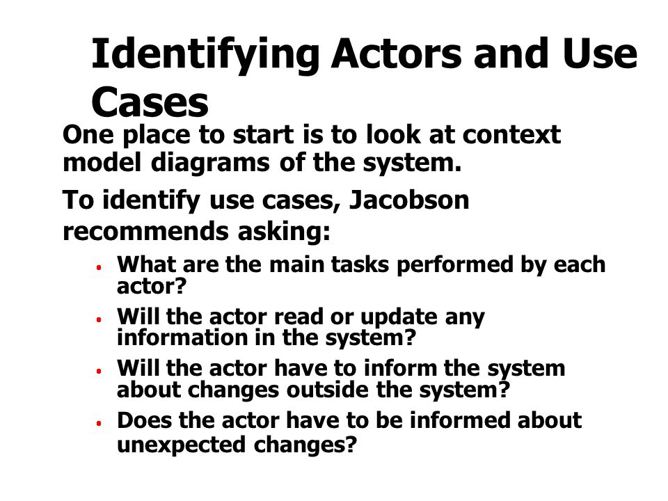 Identifying Actors and Use Cases One place to start is to look at context model diagrams of the system.