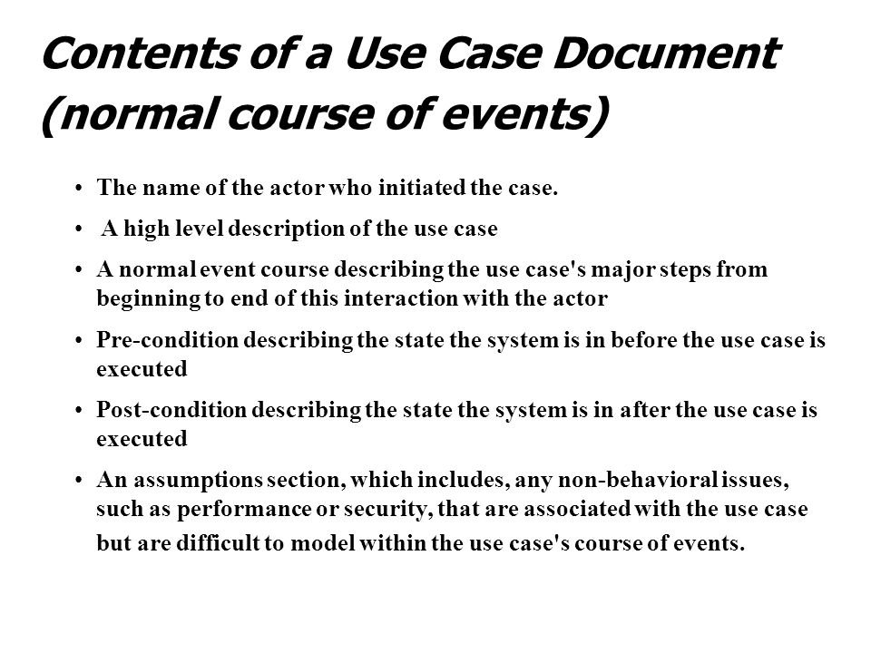 Contents of a Use Case Document (normal course of events) The name of the actor who initiated the case.