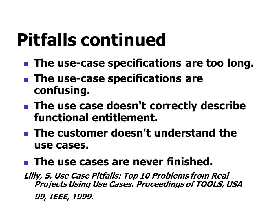 Pitfalls continued The use-case specifications are too long. The use-case specifications are confusing. The use case doesn't correctly describe functi