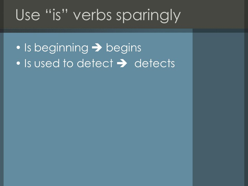 Use is verbs sparingly Is beginning  begins Is used to detect  detects