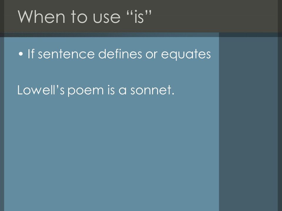 When not to use is In sentences that do not present a definition or equality To analyze