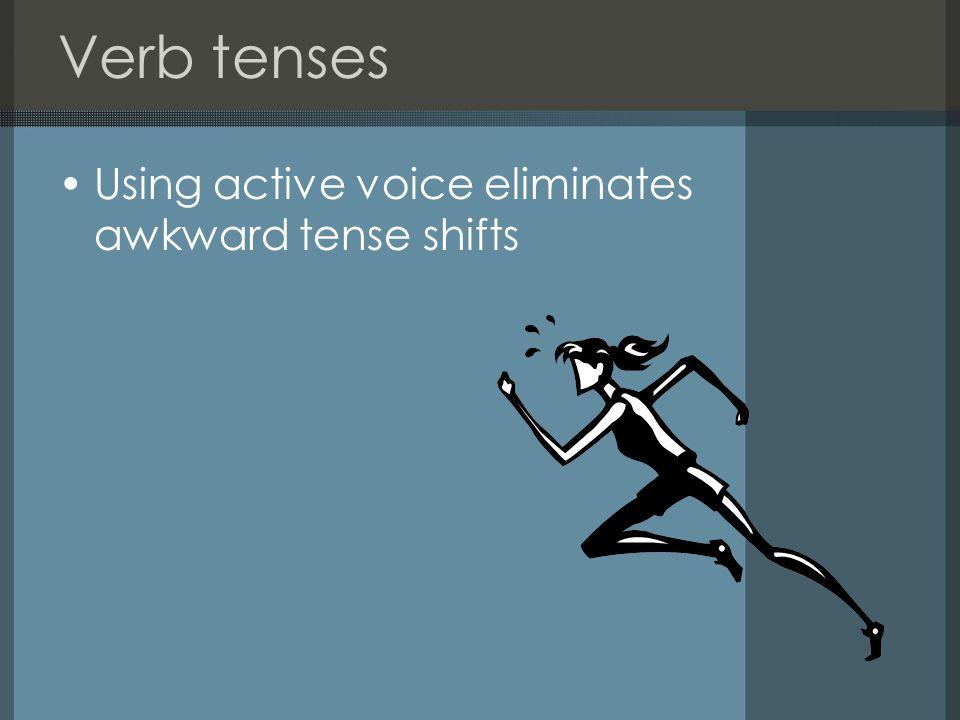 Verb tenses Using active voice eliminates awkward tense shifts