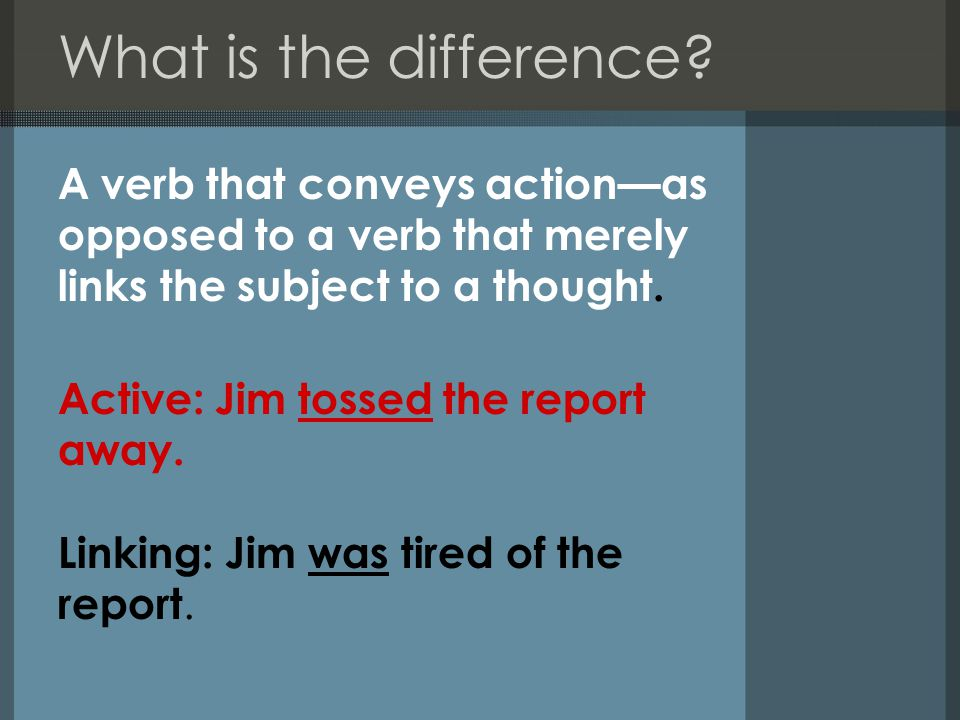 Active verbs just naturally go with writing that is in the active voice.
