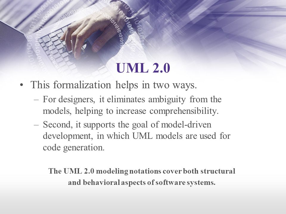 UML 2.0 This formalization helps in two ways.