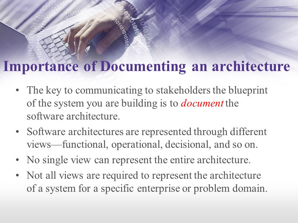 Importance of Documenting an architecture The key to communicating to stakeholders the blueprint of the system you are building is to document the software architecture.