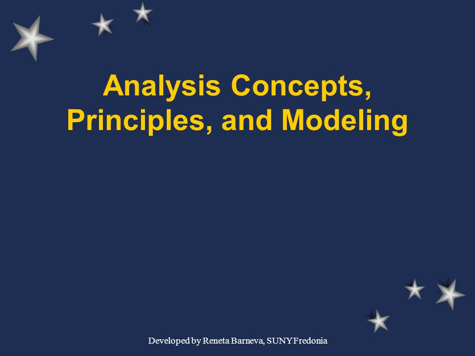 Developed by Reneta Barneva, SUNY Fredonia Analysis Concepts, Principles, and Modeling