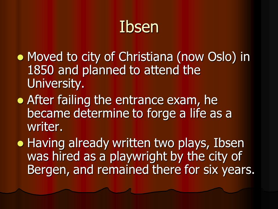 Ibsen Moved to city of Christiana (now Oslo) in 1850 and planned to attend the University.