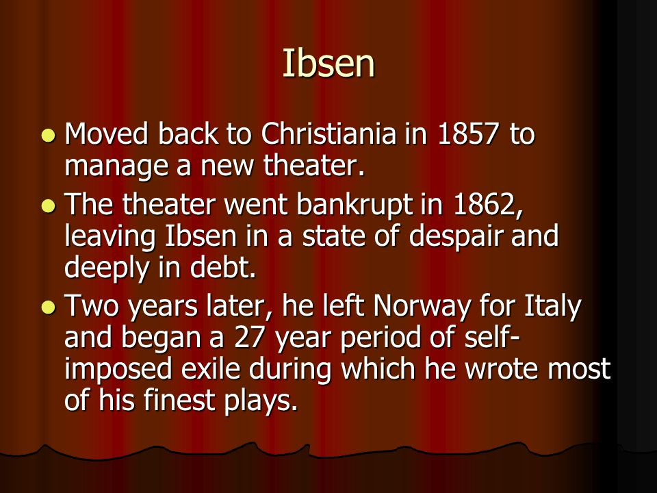 Ibsen In the following years, his talent as a playwright continued to blossom.