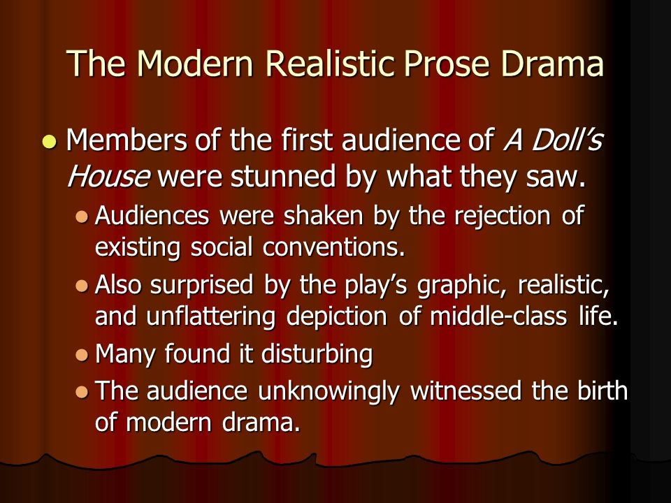 The Modern Realistic Prose Drama Prior to Ibsen's time, dramas were written predominantly in verse and did not depict events in an accurate manner.