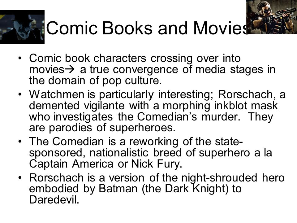Comic Books and Movies Comic book characters crossing over into movies  a true convergence of media stages in the domain of pop culture.