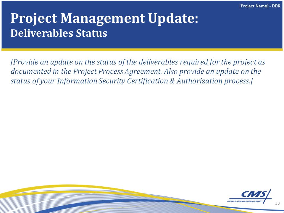 [Project Name] - DDR [Provide an update on the status of the deliverables required for the project as documented in the Project Process Agreement.