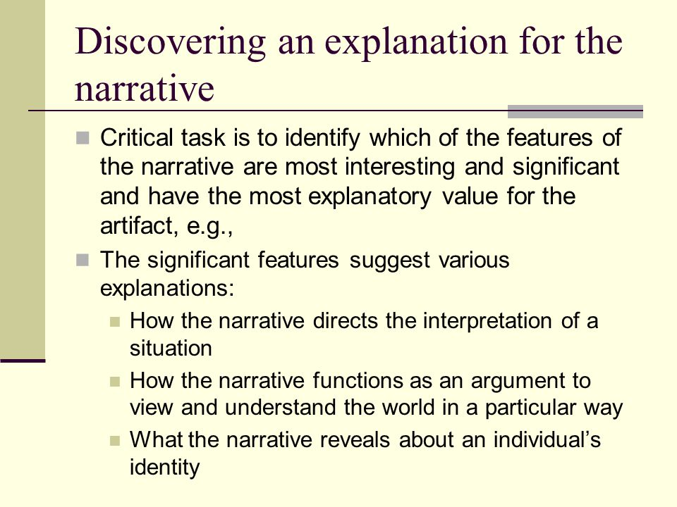 Discovering an explanation for the narrative Critical task is to identify which of the features of the narrative are most interesting and significant