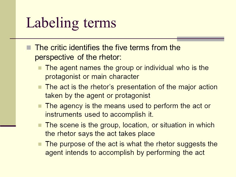 Labeling terms The critic identifies the five terms from the perspective of the rhetor: The agent names the group or individual who is the protagonist