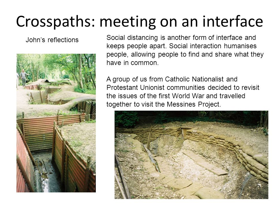 Crosspaths: meeting on an interface John's reflections Social distancing is another form of interface and keeps people apart.