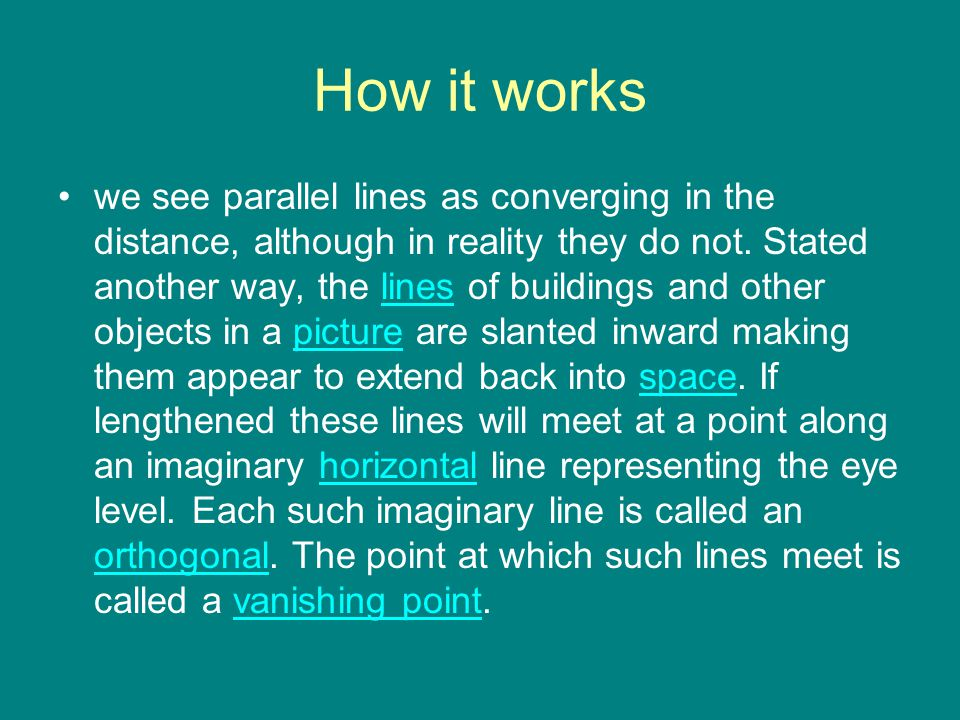 How it works we see parallel lines as converging in the distance, although in reality they do not.