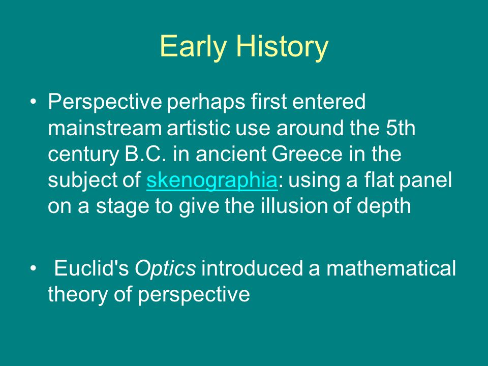 Early History Perspective perhaps first entered mainstream artistic use around the 5th century B.C.