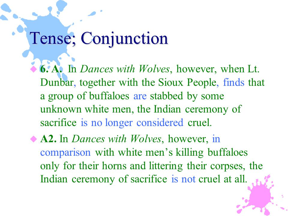 Tense; Conjunction u 6. A. In Dances with Wolves, however, when Lt.