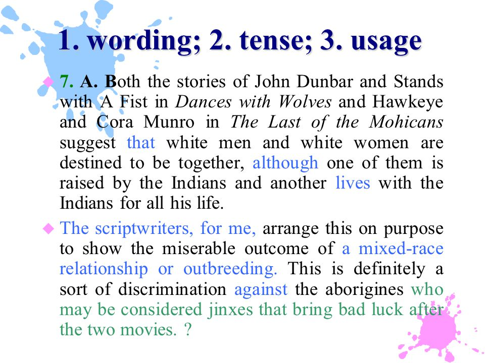 1. wording; 2. tense; 3. usage 1. wording; 2. tense; 3. usage u 7. A. Both the stories of John Dunbar and Stands with A Fist in Dances with Wolves and