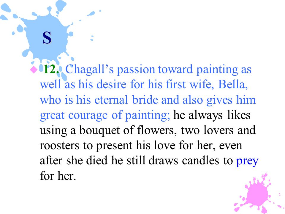 S u 12. Chagall's passion toward painting as well as his desire for his first wife, Bella, who is his eternal bride and also gives him great courage o