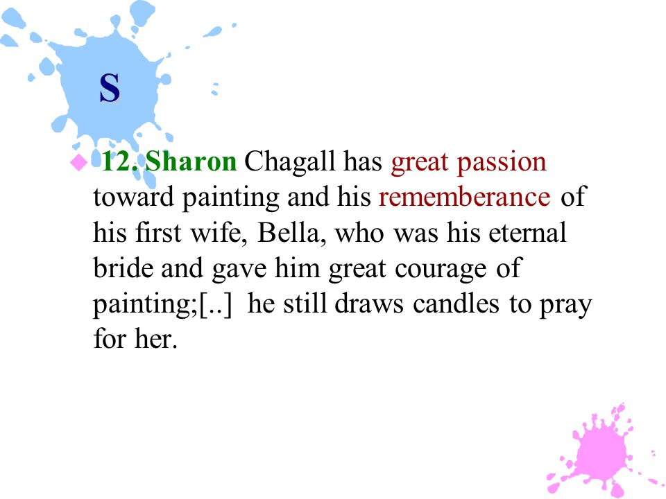 S u 12. Sharon Chagall has great passion toward painting and his rememberance of his first wife, Bella, who was his eternal bride and gave him great c